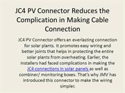 JC4 PV Connector Reduces the Complication in Making Cable Connection