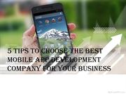 5 Tips to Choose the Best Mobile App Development Company for Your Busi
