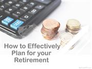 How to Effectively Plan for your Retirement