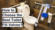 How to Choose the Best Toilet Fill Valves