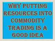 Why Putting Resources into Commodity Trading Is a Good Idea