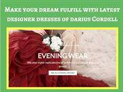 Wear the designer dresses from darius Cordell