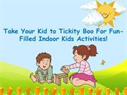 Take Your Kid to Tickity Boo For Fun-Filled Indoor Kids Activities!