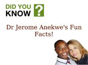 Dr Jerome Anekwe's Fun Facts