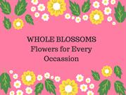 WholeBlossoms- We yearn for your satisfaction