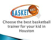 Choose the best basketball trainer for your kid in Houston