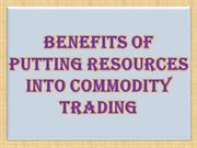 Benefits of Putting Resources into Commodity Trading