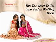 Tips To Adhere To Get Your Perfect Wedding Dress