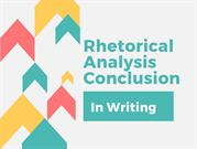 Examples of a Rhetorical Analysis Conclusion in Writing