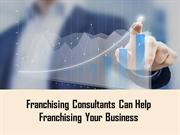 Franchising Consultants Can Help Franchising Your Business