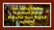 Are Satta Matka Websites More Reliable than Matka Agents
