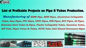 List of Profitable Projects on Pipe & Tubes Production.