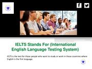 IELTS Stands For (International English Language Testing System)