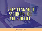 5 Key Feng Shui Symbols for Your Office | Newtoninex