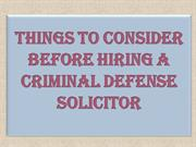 Things to Consider Before Hiring a Criminal Defense Solicitor
