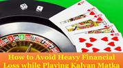 How to Avoid Heavy Financial Loss while Playing Kalyan Matka