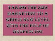 Taking the SMS Marketing To a Whole New Level with the Help of Geofenc
