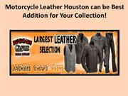 Motorcycle Leather Houston can be Best Addition for Your Collection!
