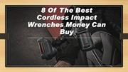 These Are 8 Of The Best Cordless Impact Wrenches You Can Buy