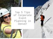 Top 5 Tips of Corporate Event Planning in Denver