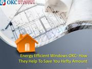 Energy Efficient Windows OKC- How They Help To Save You Hefty Amount
