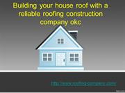 Building your house roof with a reliable roofing construction company