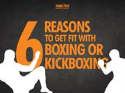 6 Reasons to Get Fit with Boxing or Kickboxing