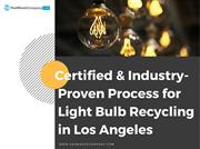 Certified & Industry-Proven Process for Light Bulb Recycling in Los An