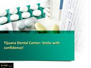 Tijuana Dental Center: Smile with confidence!