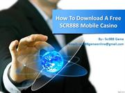 How To Download A Free SCR888 Mobile Casino - SCR888 online game