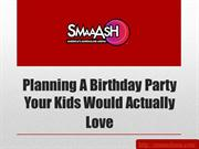 Planning A Birthday Party Your Kids Would Actually Love