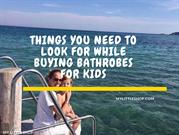 Things You Need to Look for While Buying Bathrobes for Kids