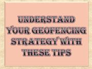 Understand Your Geofencing Strategy with These Tips