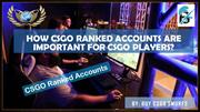 What's the Importance of CSGO Ranked Accounts?