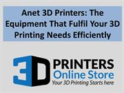 Anet 3D :The Equipment That Fulfil Your 3D Printing Needs Efficiently