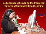 Do Language Labs Add To the Improved Features of Computer Based Learni