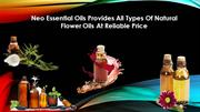 Neo Essential Oils Provides All Types Of Natural Flower Oils At Reliab