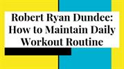 Robert Ryan Dundee_ How to Maintain Daily Workout Routine