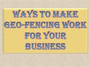 Ways to Make Geo-Fencing Work for Your Business