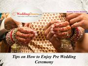Tips on How to Enjoy Pre Wedding Ceremony