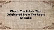 Khadi- The Fabric That Originated From The Roots Of India