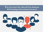 Can You Grow The Value Of Your Business With Employee Recruitment?