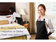 How cleaning services companies in Dubai create your peace of mind