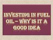 Investing in Fuel Oil – Why is it a Good Idea