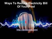 Ways To Reduce Electricity Bill Of Your Pool