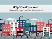 Why Would You Need Brand Localization Services?