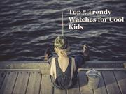 Top 5 Trendy Watches for Cool Kids