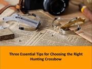 Three Essential Tips for Choosing the Right Hunting Crossbow