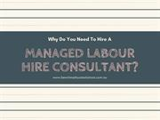 Why Do You Need To Hire A Managed Labour Hire Consultant