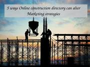 5 ways online construction directory can alter Marketing strategies